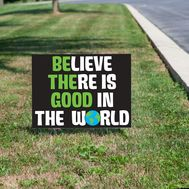 Believe There is Good In The World Yard Sign
